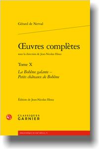G. de Nerval, Œuvres complètes, t. X, La Bohême galante - Petits châteaux de Bohême (éd. J.-N. Illouz)