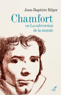 J.-B. Bilger, Chamfort ou La subversion de la morale