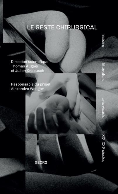 T. Augais, J. Knebusch (dir.), Le Geste chirurgical : histoire, littérature, arts visuels (XXe-XXIe s.)