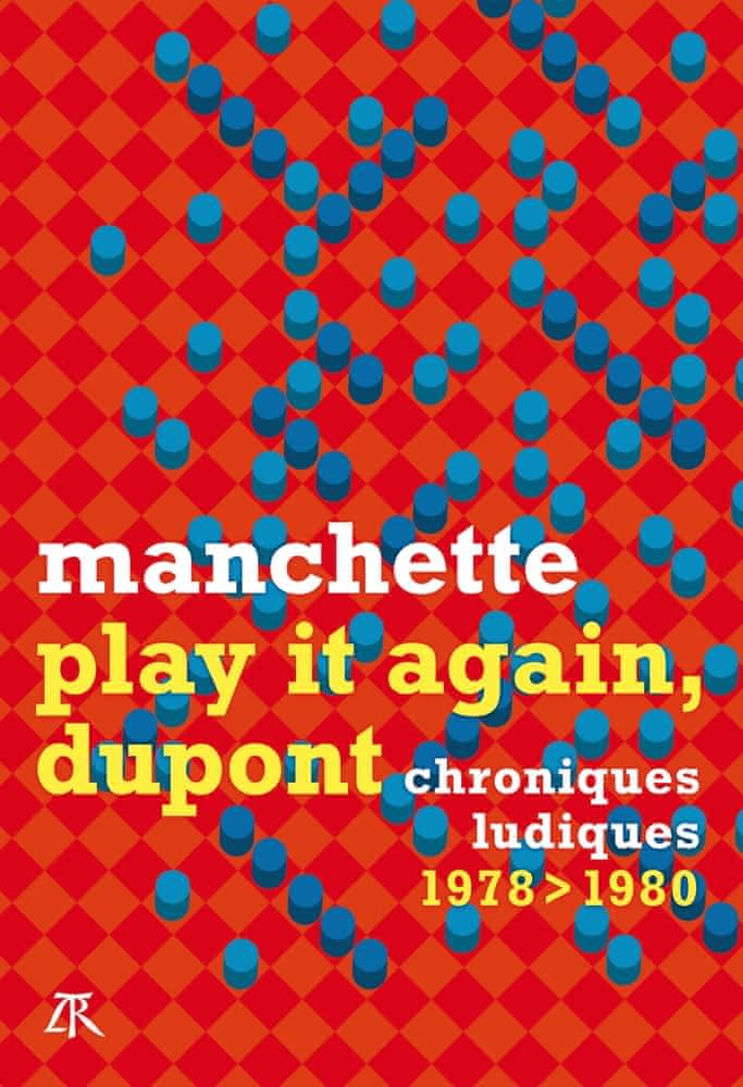 J.-P. Manchette, Play it again, Dupont. Chroniques ludiques 1978-1980