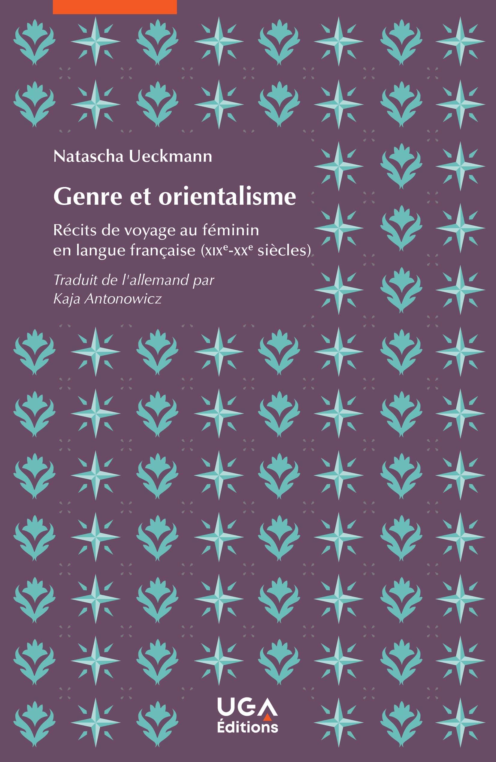 N. Ueckmann, Genre et orientalisme. Récits de voyage au féminin en langue française (XIXe-XXe s.)