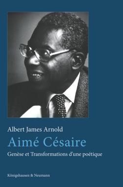 A.-J. Arnold,Aimé Césaire. Genèse et Transformations d'une poétique
