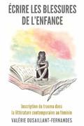 V. Dusaillant-Fernandes,Écrire les blessures de l'enfance. Inscription du trauma dans la littérature contemporaine au féminin