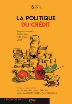 N. Huchet, L. Lévêque, C. Bastidon-Gilles, Y.Kocoglu,La politique du crédit. Regards croisés Économie Littérature Droit