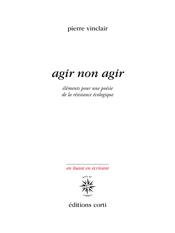 P. Vinclair,Agir non-agir.Éléments pour une poésie de la résistance écologique