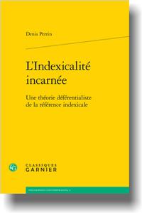 D. Perrin, L'Indexicalité incarnée. Une théorie déférentialiste de la référence indexicale
