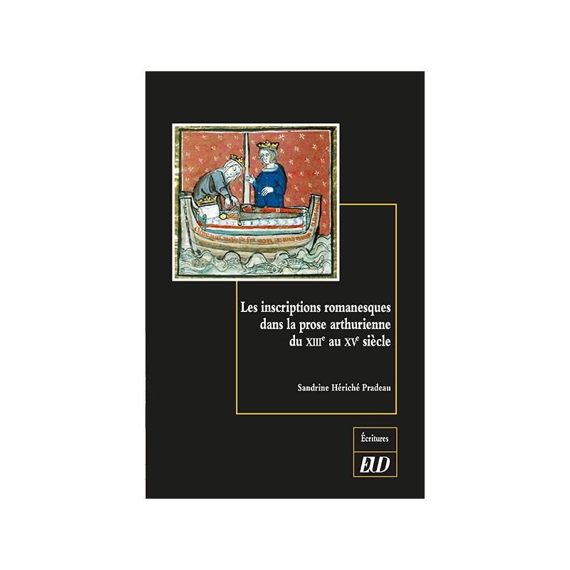 S. Hériché Pradeau, Les inscriptions romanesques dans la prose arthurienne du XIIIe au XVe s. Un arrière-pays des lettres