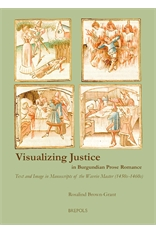 R. Brown-Grant, Visualizing Justice in Burgundian Prose RomanceText and Image in Manuscripts of the Wavrin Master (1450s-1460s)