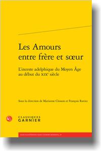 M. Closson, F. Raviez (dir.), Les Amours entre frère et sœur. L'inceste adelphique du Moyen Âge au début du XIXe s.