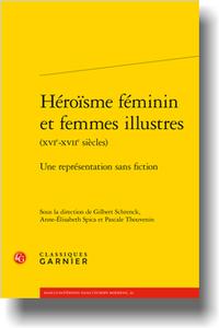 G. Schrenck, A.-É. Spica, P. Thouvenin (dir.), Héroïsme féminin et femmes illustres (xvie-xviie siècles)Une représentation sans fiction
