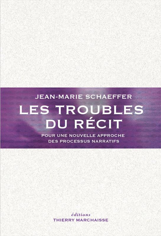 J.-M. Schaeffer, Les Troubles du récit. Pour une nouvelle approche des processus narratifs