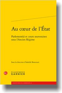 I. Brancourt (dir.), Au cœur de l'État. Parlement(s) et cours souveraines sous l'Ancien Régime