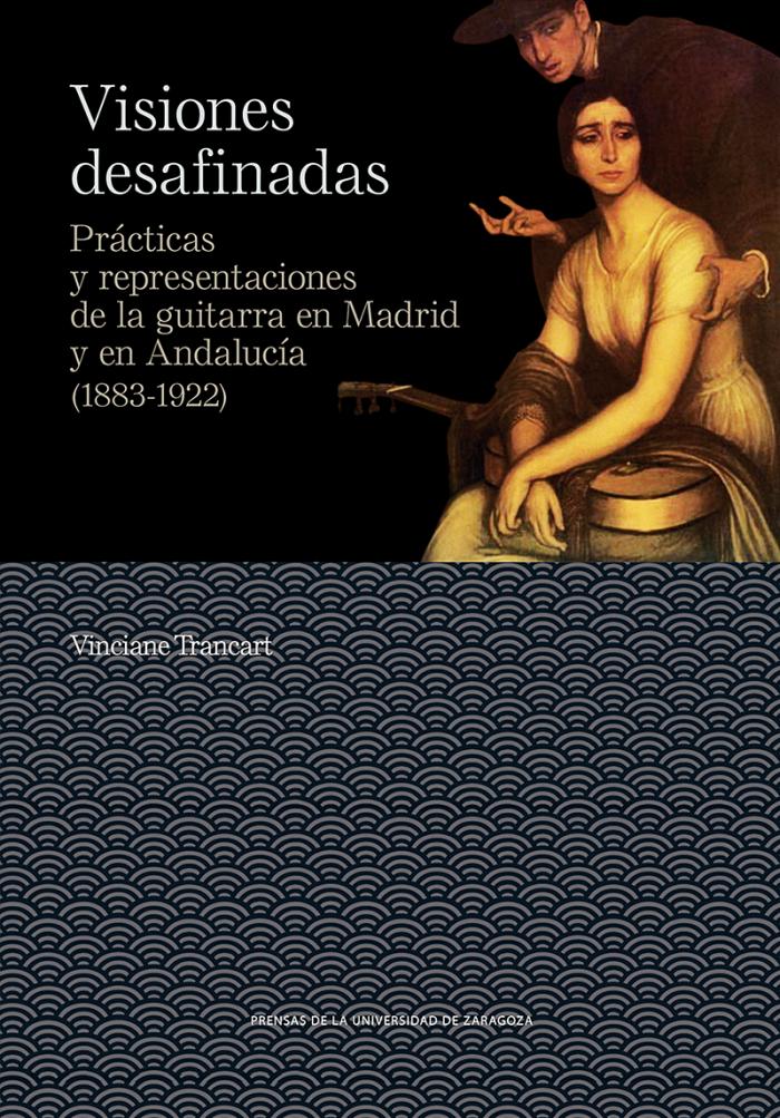 V. Trancart, Visiones desafinadas. Prácticas y representaciones de la guitarra en Madrid y en Andalucía (1883-1922)
