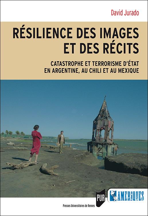 D. Jurado, Résilience des images et des récits. Catastrophe et terrorisme d'État en Argentine, au Chili et au Mexique
