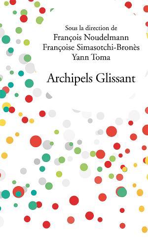 F. Noudelmann, F. Simasotchi-Bronès, Y. Toma (dir.), Archipels Glissant