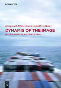 E. Alloa & C. Cappelletto (éd.) Dynamis of the Image. Moving Images in a Global World