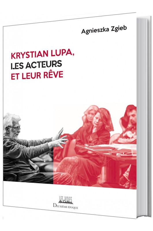A. Zgieb, Krystian Lupa, les acteurs et leur rêve
