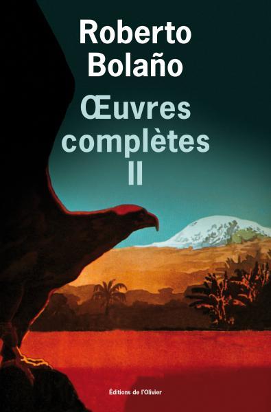 R. Bolaño, Œuvres complètes, t. II