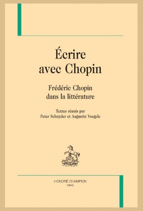 P. Schnyder, A. Voegele (dir.), Écrire avec Chopin. Frédéric Chopin dans la littérature