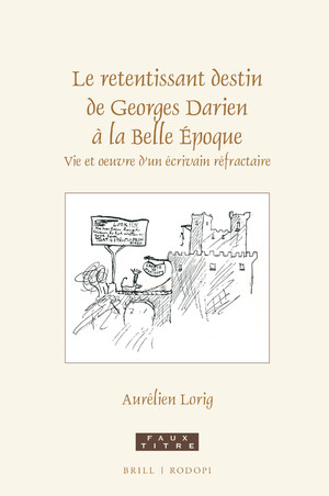 A. Lorig, Le retentissant destin de Georges Darien à la Belle Epoque. Vie et œuvre d'un écrivain réfractaire