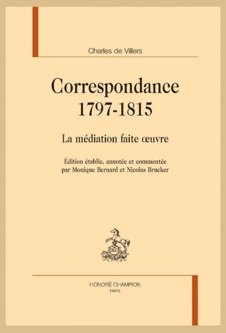 C. de Villers, Correspondance. 1797-1815. La médiation faite œuvre (éd. M. Bernard & N. Brucker)