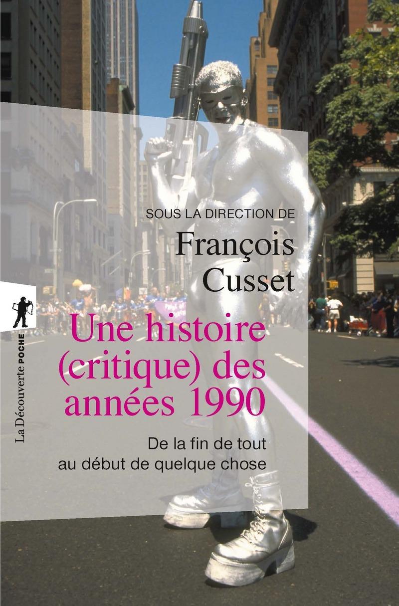 F. Cusset (dir.), Une histoire (critique) des années 1990. De la fin de tout au début de quelque chose