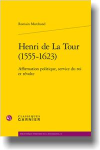 R. Marchand, Henri de La Tour (1555-1623). Affirmation politique, service du roi et révolte
