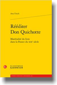 A. Utsch, Rééditer Don Quichotte. Matérialité du livre dans la France du XIXe siècle (Préf. de R. Chartier)