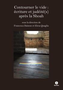 F. Dainese, E. Quaglia (dir), Contourner le vide: écriture et judéité(s) après la Shoah