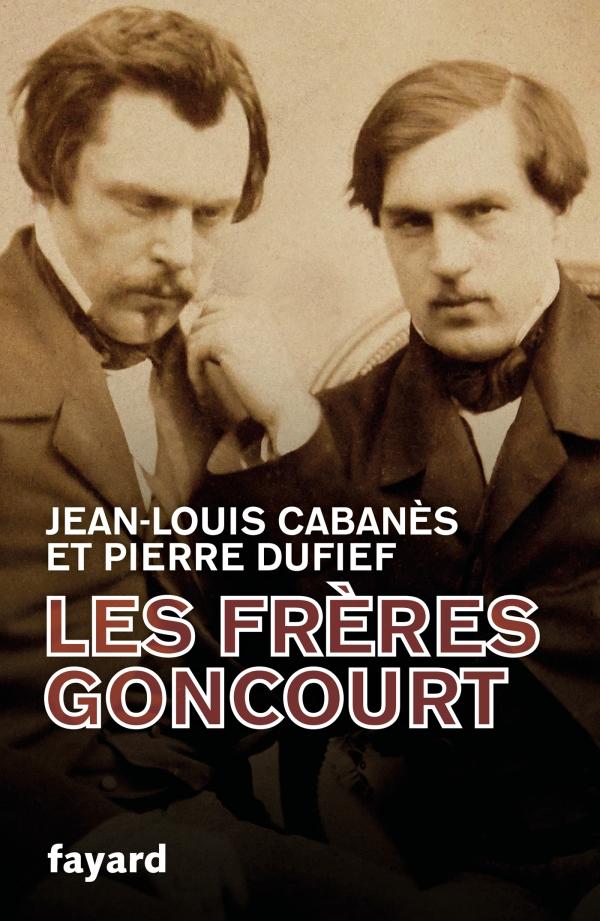J.-L. Cabanès, P. Dufief, Les Frères Goncourt