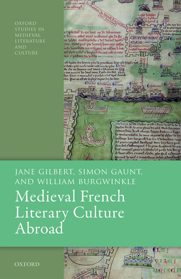 J. Gilbert, S. Gaunt, W. Burgwinkle, Medieval French Literary Culture Abroad