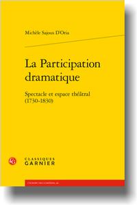 M. Sajous D'Oria, La Participation dramatique, Spectacle et espace théâtral (1730-1830)