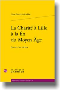 I. Dietrich-Strobbe, La Charité à Lille à la fin du Moyen Âge, Sauver les riches