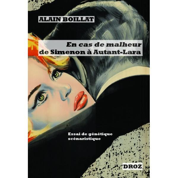 A. Boillat,En cas de malheur, de Simenon à Autant-Lara (1956-1958).Essai de génétique scénaristique