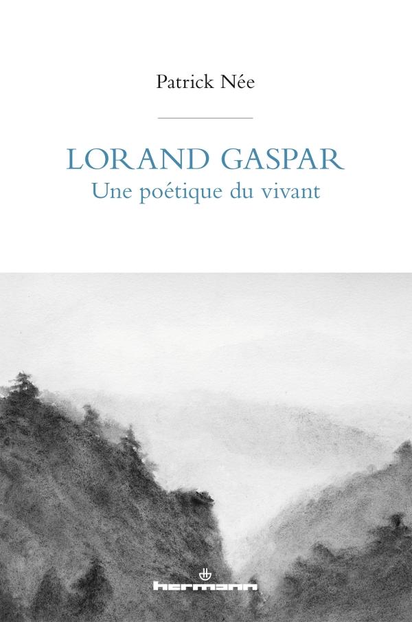 P. Née, Lorand Gaspar, une poétique du vivant