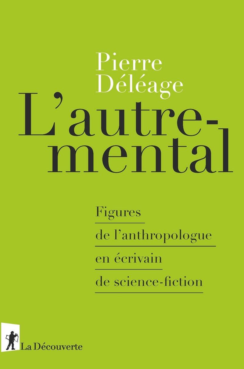 P. Déléage, L'autre-mental. Figures de l'anthropologue en écrivain de science-fiction