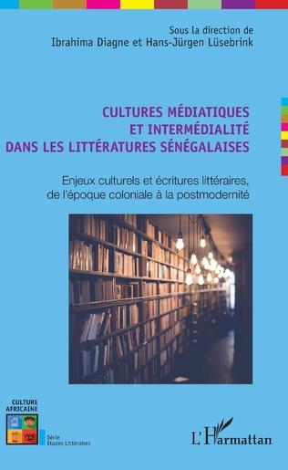 I. Diagne et H.-J. Lüsebrink (dir.),Cultures médiatiques et intermédialité dans les littératures sénégalaises