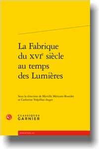 M. Méricam-Bourdet, C. Volpilhac-Auger (dir.), La Fabrique du XVIe siècle au temps des Lumières