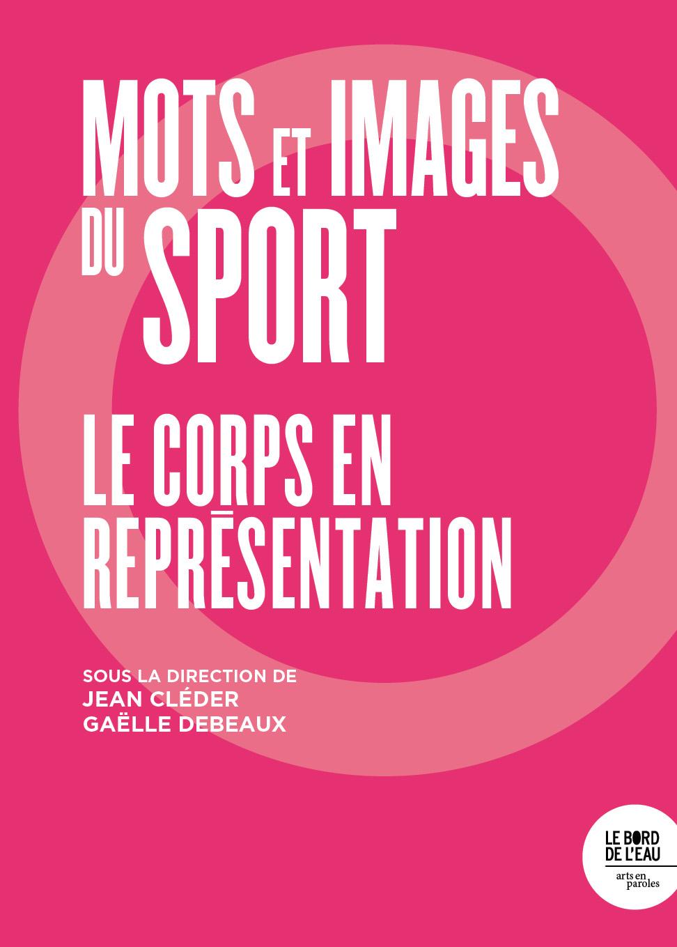 J. Cléder, G. Debeaux (dir.), Mots et images du sport. Le corps en représentation