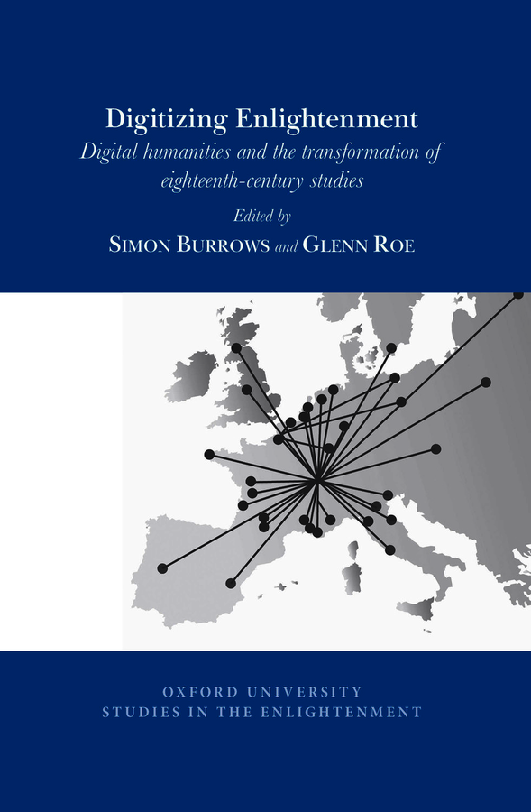 S. Burrows, G. Roe (dir.), Digitizing Enlightenment: Digital Humanities and the Transformation of Eighteenth-Century Studies