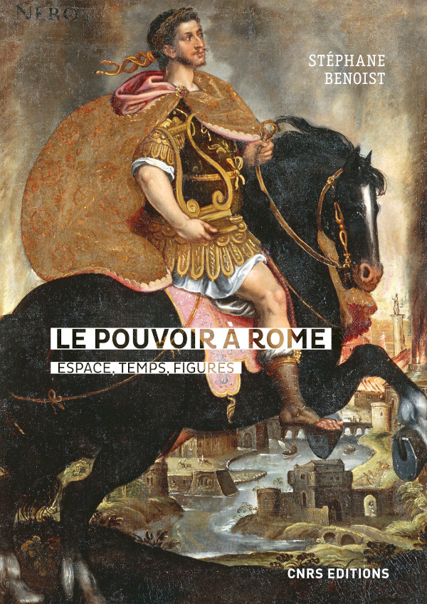 S. Benoist, Le pouvoir à Rome. Espace, temps, figures