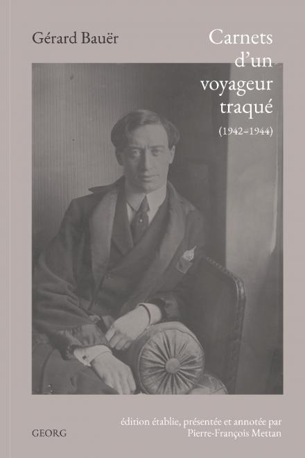 G. Bauër, Carnets d'un voyageur traqué (1942-1944)