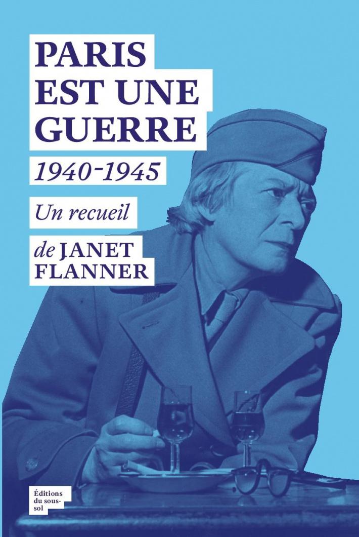 J. Flanner, Paris est une guerre. 1940-1945