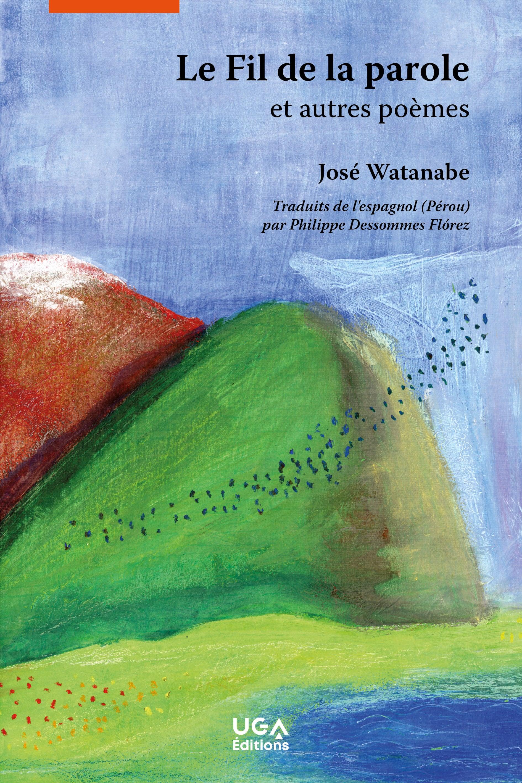 J. Watanabe, Le Fil de la parole et autres poèmes (trad. Ph. Dessommes)