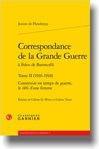 J. de Flandreysy, Correspondance de la Grande Guerre à Folco de Baroncelli, t. II (1916-1918): Construire en temps de guerre, le défi d'une femme