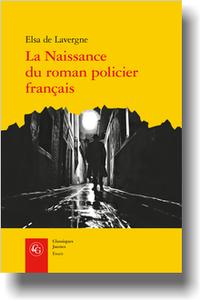 E. de Lavergne, La Naissance du roman policier français. Du Second Empire à la Première Guerre mondiale