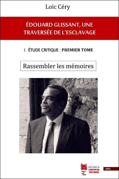 L. Céry, Édouard Glissant, une traversée de l'esclavage, t. I: Rassembler les mémoires