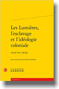 P. Pellerin (dir.), Les Lumières, l'esclavage et l'idéologie coloniale. XVIIIe-XXe s.
