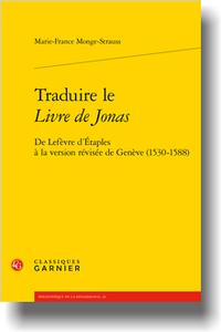 M.-F. Monge-Strauss, Traduire le Livre de Jonas. De Lefèvre d'Étaples à la version révisée de Genève (1530-1588)