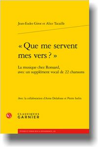 J.-E. Girot, A. Tacaille, « Que me servent mes vers ? ». La musique chez Ronsard, avec un supplément vocal de 22 chansons (éd. A. Delafosse, P. Iselin éd.)